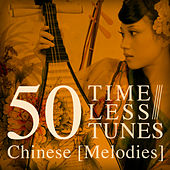 50 Timeless Tunes: Chinese Melodies by Various Artists