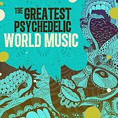 The Greatest Psychedelic World Music von Various Artists