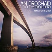 An Drochaid (The Sky Bridge Rising) [Original Soundtrack] by Various Artists