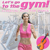 Let's Go to the Gym. Classical Music for Sports by Various Artists