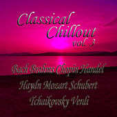 Classical Chillout Vol. 3 Bach, Beethoven, Brahms, Chopin, Handel, Haydn, Mozart, Schubert, Tchaikovsky, Verdi von Various Artists