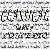 Classical the Best of... Concerto, Bach, Beethoven, Brahms, Chopin, Handel, Haydn, Mozart, Tchaikovsky von Various Artists