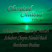 Classical Chillout Vol. 2 Tchaikovsky, Verdi, Haydn, Mozart, Schubert, Chopin, Handel, Bach, Beethoven, Brahms by Various Artists