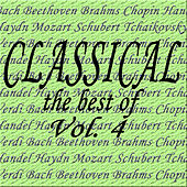 Classical... the Best of Bach, Beethoven, Brahms, Chopin, Handel, Haydn, Mozart, Schubert, Tchaikovsky, Verdi Vol. 4 by Various Artists