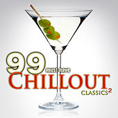 99 Must-Have Chillout Classics, Vol. 2 by Various Artists
