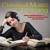 Classical Music for Learning: Great Masterpieces to Improve Studying and Mental Focus by Various Artists
