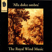 Alla Dolce Ombra by The Royal Wind Music