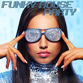 Funky House Party (House and Funk) by Various Artists