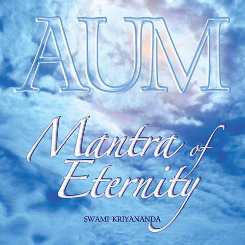 Mantra Of Eternity by Swami Kriyananda