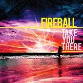 Take You There de Fire Ball