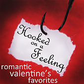 Hooked On a Feeling: Romantic Valentines Favorites by Various Artists