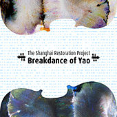 Breakdance of Yao - Single de The Shanghai Restoration Project