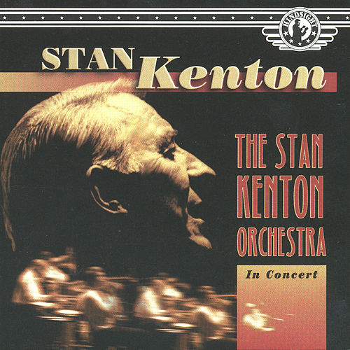 The Stan Kenton Orchestra in Concert by Stan Kenton