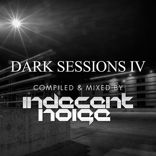 Dark Sessions IV (Compiled & Mixed by Indecent Noise) by Various Artists