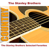 The Stanley Brothers Selected Favorites von The Stanley Brothers
