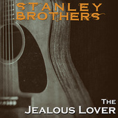 The Stanley Brothers, The Jealous Lover von The Stanley Brothers