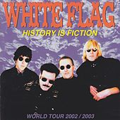 History Is Fiction (World Tour 2002/2003) by White Flag
