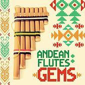 Andean Flutes: Gems by Various Artists