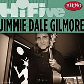 Rhino Hi-Five: Jimmie Dale Gilmore by Jimmie Dale Gilmore