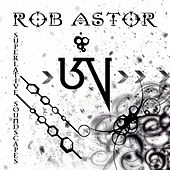 Superlative Soundscapes von Rob Astor
