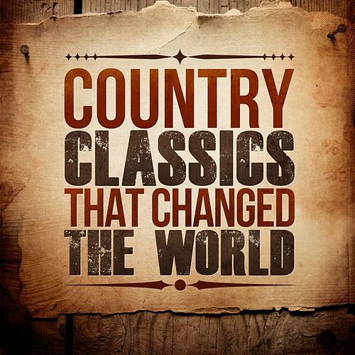 Country Classics That Changed the World by Various Artists