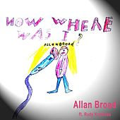 Now Where Was I? by Allan Broad