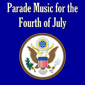 Parade Music for the Fourth of July by Various Artists