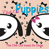 Chill out Puppies - The Chill out Music for Dogs by Various Artists