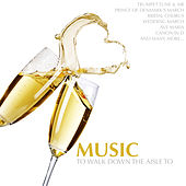 Music to Walk Down the Aisle To by Various Artists