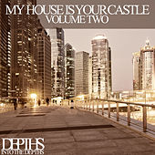 My House Is Your Castle, Vol. Two - Selected House Tunes by Various Artists