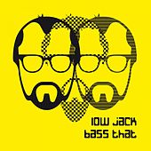 Bass That by Low Jack