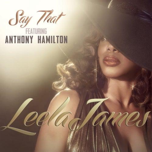 Say That (Ft. Anthony Hamilton) by Leela James
