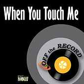 When You Touch Me by Off the Record