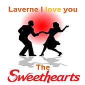 Laverne I Love You by The Sweethearts