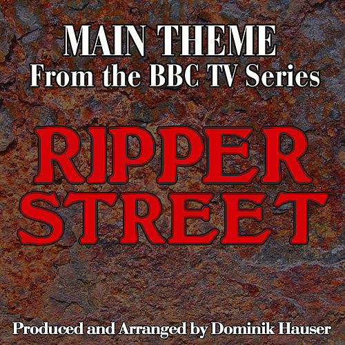 Ripper Street: Main Title (From the Original Score To 'Ripper Street') by Dominik Hauser