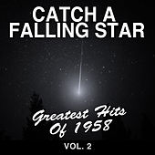 Catch a Falling Star: Greatest Hits of 1958, Vol. 2 by Various Artists