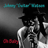 Oh Baby by Johnny 'Guitar' Watson