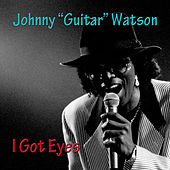 I Got Eyes von Johnny 'Guitar' Watson