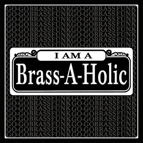 I Am a Brass-a-Holic by Brass-A-Holics