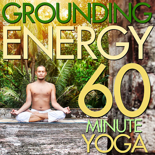 Grounding Energy: 60 Minute Yoga Class - Sounds of Native American Flute, Nature, And More by Various Artists