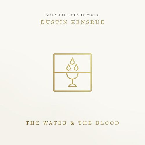 The Water & the Blood by Dustin Kensrue