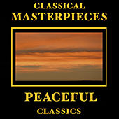 Classical Masterpieces – Peaceful Classics by Various Artists
