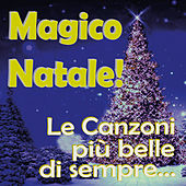 Magico Natale! Le Canzoni più belle di sempre... by Various Artists