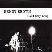 Can't Stay Long by Kenny Brown