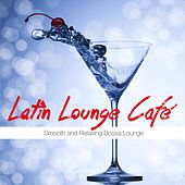 Latin Lounge Café (Smooth and Relaxing Bossa Lounge) de Various Artists