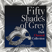 Fifty Shades of Grey: Dark Classical Collection by Various Artists