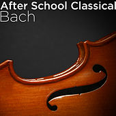 After School Classical: Bach by Various Artists
