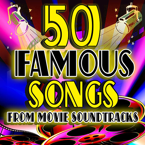 50 Famous Songs from Movie Soundtracks by Various Artists