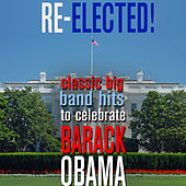 Re-Elected! - Classic Big Band Hits to Celebrate Barack Obama de Various Artists