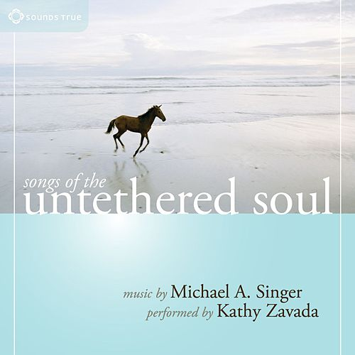Songs Of The Untethered Soul by Michael A. Singer